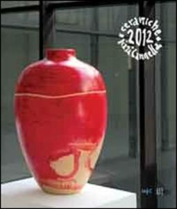 Pizzi Cannella. Ceramiche 2012. Ediz. italiana e inglese - Claudia Casali - copertina