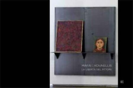 Mafai - Kounellis. La libertà del pittore. Ediz. italiana e inglese