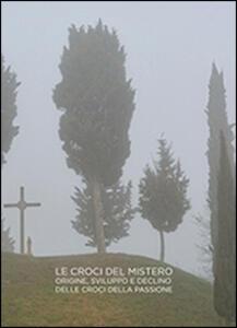 Croci del mistero. Origine, sviluppo e declino delle croci della passione - Luca Bertinotti - copertina