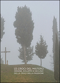 Croci del mistero. Origine, sviluppo e declino delle croci della passione - Bertinotti Luca - wuz.it