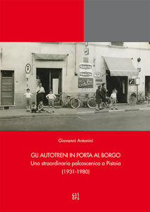 Gli Autotreni in Porta al Borgo. Uno straordinario palcoscenico a Pistoia (1931-1980) - Giovanni Antonini - copertina