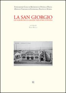 La San Giorgio. Gli albori della grande industria a Pistoia - copertina