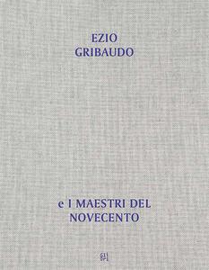 Dall'opera al libro, dal libro all'opera. Ezio Gribaudo e i maestri del Novecento