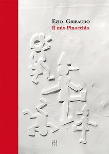 Ezio Gribaudo. Il mio Pinocchio. Ediz. a colori