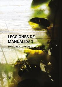 Lecciones de manualidad. Yonel Hidalgo Pérez. Ediz. spagnola e inglese - Alain Cabrera Fernández - copertina
