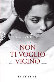 Non ti voglio vicino - Barbara Garlaschelli - ebook