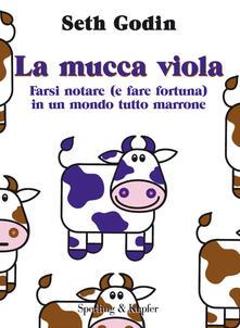 La mucca viola. Farsi notare (e fare fortuna) in un mondo tutto marrone - Seth Godin,Simonetta Bertoncini - ebook