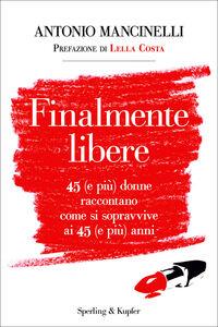 Foto Cover di Finalmente libere. 45 (e più) donne raccontano come si sopravive ai 45 (e più) anni, Ebook di Antonio Mancinelli, edito da Sperling & Kupfer