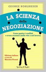 La scienza della negoziazione. Come gestire i conflitti e avere successo (nella vita e nel lavoro)