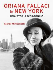 Oriana Fallaci in New York. Una storia d'orgoglio