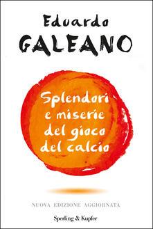 Splendori e miserie del gioco del calcio - Eduardo Galeano - ebook