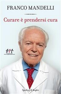 Curare è prendersi cura - Franco Mandelli,Stefania Podda - ebook