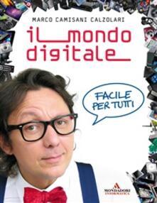 Il mondo digitale. Facile per tutti - Marco Camisani Calzolari - ebook