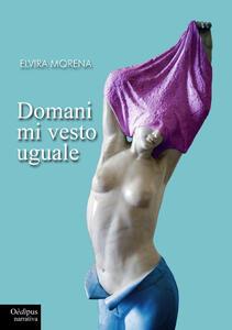 Domani mi vesto uguale - Elvira Morena - copertina