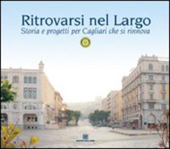 Ritrovarsi nel largo. Storia e progetti per Cagliari che si rinnova