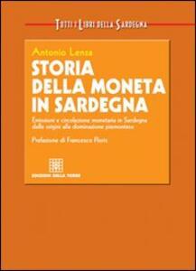 Storia della moneta in Sardegna. Emissioni e circolazione monetaria in Sardegna dalle origini alla dominazione piemontese - Antonio Lenza - copertina