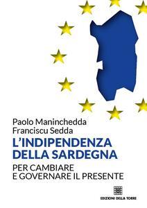 L' indipendenza della Sardegna. Per cambiare e governare il presente