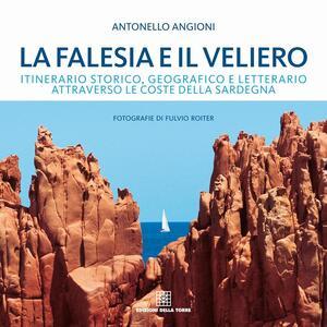 La falesia e il veliero. Itinerario storico, geografico e letterario attraverso le coste della Sardegna