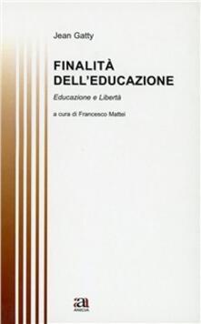 Finalità delleducazione. Educazione e libertà.pdf