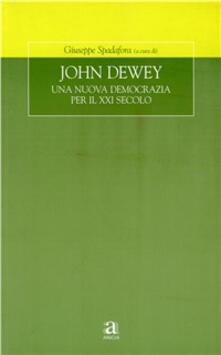 John Dewey. Una nuova democrazia per il XXI secolo.pdf