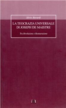 La teocrazia universale di Joseph de Maistre. Tra rivoluzione e restaurazione - Silvio Berardi - copertina