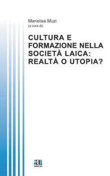 Cultura e formazione nella società laica: realtà o utopia?.pdf