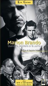 Marlon Brando. Quando il desiderio si fa uomo