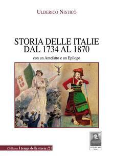 Storia delle Italie dal 1734 al 1870. Con un antefatto e un epilogo