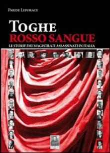 Toghe rosso sangue. Le storie dei magistrati assassinati in Italia - Paride Leporace - copertina