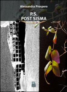 P.s. Post sisma - Alessandra Prospero - copertina