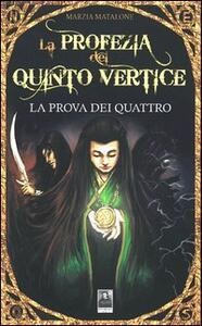 La prova dei quattro. La profezia del quinto vertice - Marzia Matalone - copertina