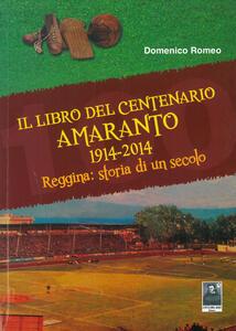 Il libro del centenario Amaranto 1914-2014. Reggina: storia di un secolo