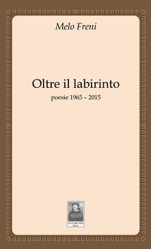 Lpgcsostenible.es Oltre il labirinto. Poesie 1965-2015 Image