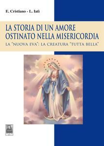 La storia di un amore ostinato nella misericordia. La «nuova Eva»: la creatura «tutta bella»