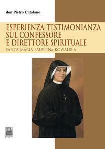 Esperienza-testimonianza sul confessore e direttore spirituale. Santa Maria Faustina Kowalska