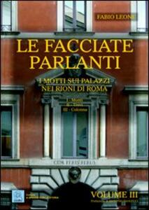 Le facciate parlanti. Ediz. illustrata. Vol. 3: I motti sui palazzi nei rioni di Roma.