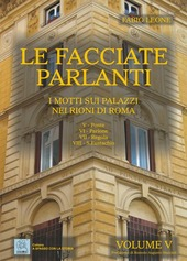 Le facciate parlanti. Vol. 5: I motti sui palazzi nei rioni di Roma.