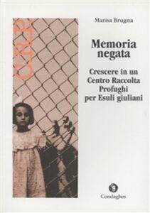 Libro Memoria negata. Crescere in un centro raccolta profughi per esuli giuliani Marisa Brugna