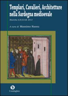 Templari, cavalieri, architetture nella Sardegna medioevale. Ricerche A.R.S.O.M. 2013