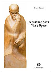Sebastiano Satta. Vita e opere - Rombi Bruno - wuz.it