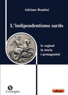 L' indipendentismo sardo. Le ragioni, la storia, i protagonisti - Adriano Bomboi - ebook