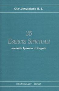 Trentacinque esercizi spirituali secondo Ignazio di Loyola