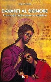 Davanti al Signore. Tracce per l'adorazione eucaristica