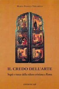 Il credo dell'arte. Segni e tracce della cultura cristiana a Roma