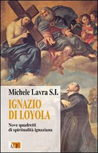 Ignazio di Loyola. Nove quadretti di spiritualità ignaziana