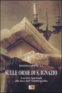 Sulle orme di S. Ignazio. Esercizi Spirituali alla luce dell'autobiografia