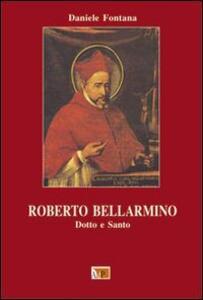 Roberto Bellarmino. Dotto e santo