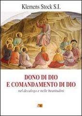Dono di Dio e comandamento di Dio. Nel decalogo e nelle beatitudini