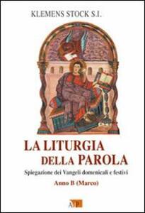 La liturgia della parola. Spiegazione dei Vangeli domenicali e festivi. Anno B. Marco