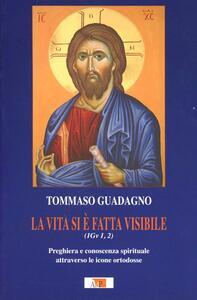 La vita si è fatta visibile (1Gv 1,2). Preghiera e conoscenza spirituale attraverso le icone ortodosse